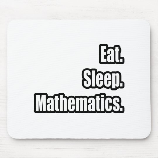 Eat. Sleep. Mathematics. Mouse Pad