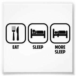 EAT, SLEEP, MORE SLEEP ART PHOTO