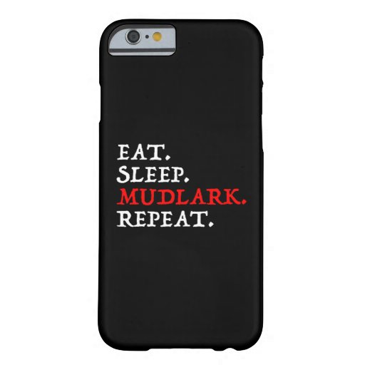 Eat. Sleep. Mudlark. Repeat. Barely There iPhone 6 Case