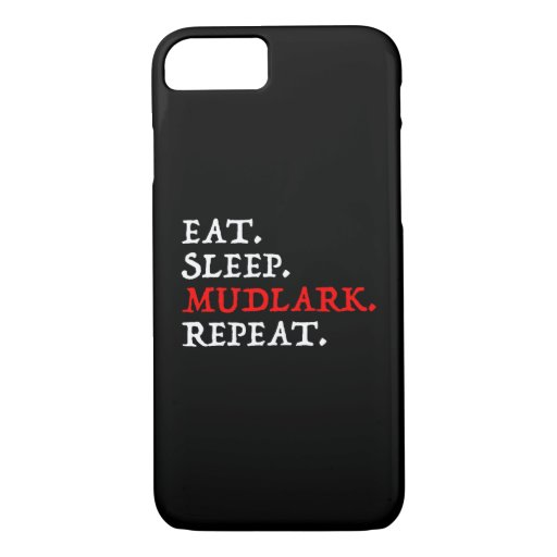 Eat. Sleep. Mudlark. Repeat. iPhone 8/7 Case