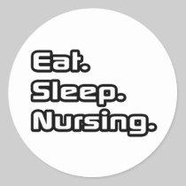 Eat. Sleep. Nursing. Round Stickers