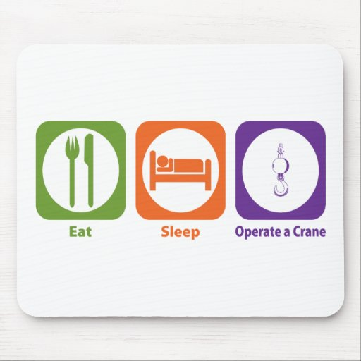 Eat Sleep Operate a Crane Mouse Pads