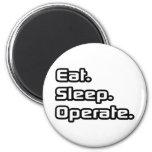 Eat. Sleep. Operate. Fridge Magnet
