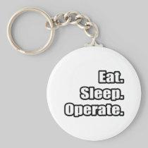 Eat. Sleep. Operate. Key Chains