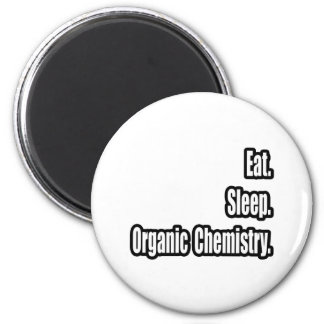 Eat. Sleep. Organic Chemistry. 2 Inch Round Magnet