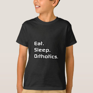 Eat. Sleep. Orthotics. T-Shirt