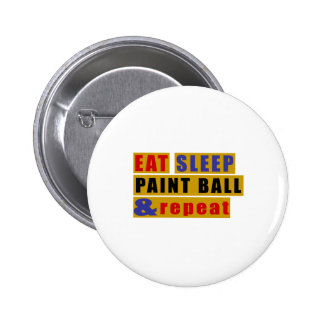 EAT SLEEP PAINT BALL AND REPEAT PINBACK BUTTON
