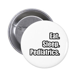 Eat. Sleep. Pediatrics. Pinback Button