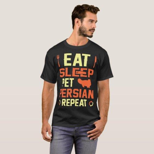 Eat Sleep Pet Persian Repeat Gift T_Shirt