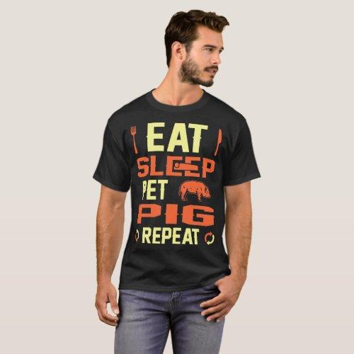 Eat Sleep Pet Pig Repeat Gift T_Shirt