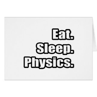 Eat. Sleep. Physics. Card