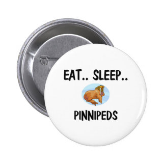 Eat Sleep PINNIPEDS Pin