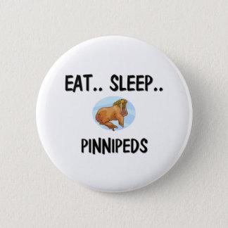 Eat Sleep PINNIPEDS Pinback Button