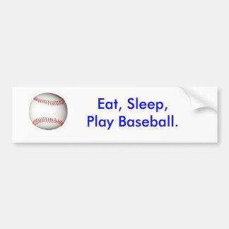 Eat, Sleep, Play Baseball. bumper sticker