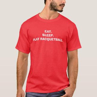 EAT.SLEEP.PLAY RACQUETBALL. T-Shirt