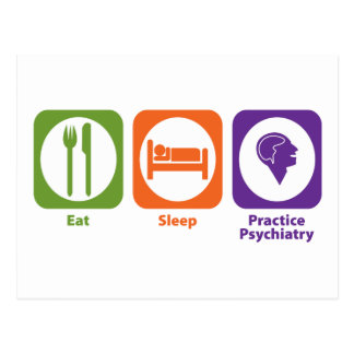 Eat Sleep Practice Psychiatry Postcard