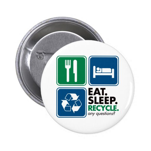Eat Sleep Recycle Pinback Buttons