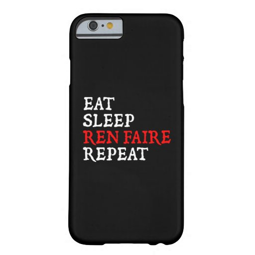 Eat Sleep Ren Faire Repeat Barely There iPhone 6 Case
