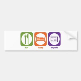 Eat Sleep Report Car Bumper Sticker