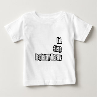 Eat. Sleep. Respiratory Therapy. Baby T-Shirt