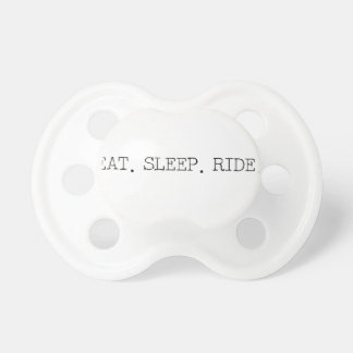 Eat Sleep Ride Pacifier