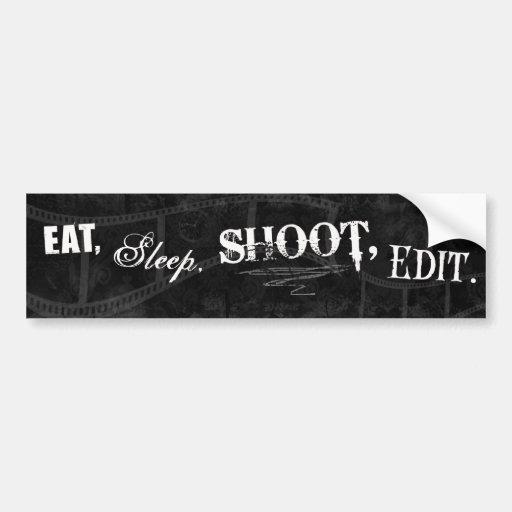 Eat, Sleep, Shoot, Edit. Bumper Stickers