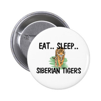 Eat Sleep SIBERIAN TIGERS Pin