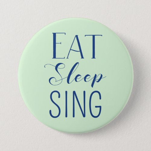 Eat Sleep Sing Button