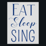 """Eat, Sleep, Sing Poster<br><div class=""""desc"""">The three most important things in life.</div>"""
