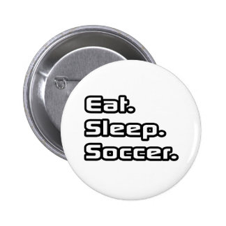 Eat. Sleep. Soccer. Pinback Button