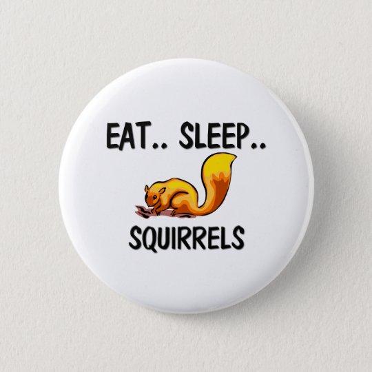 Eat Sleep SQUIRRELS Button