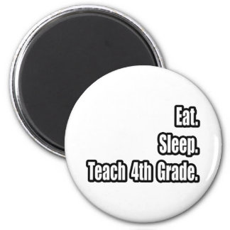 Eat. Sleep. Teach 4th Grade. Refrigerator Magnet