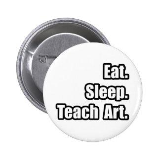 Eat. Sleep. Teach Art. Pinback Button