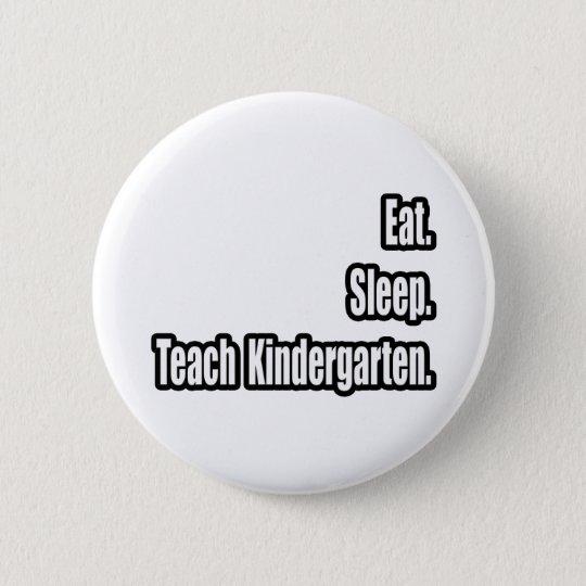 Eat. Sleep. Teach Kindergarten. Button