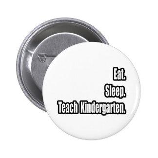 Eat. Sleep. Teach Kindergarten. Pin