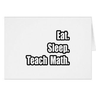 Eat. Sleep. Teach Math. Card