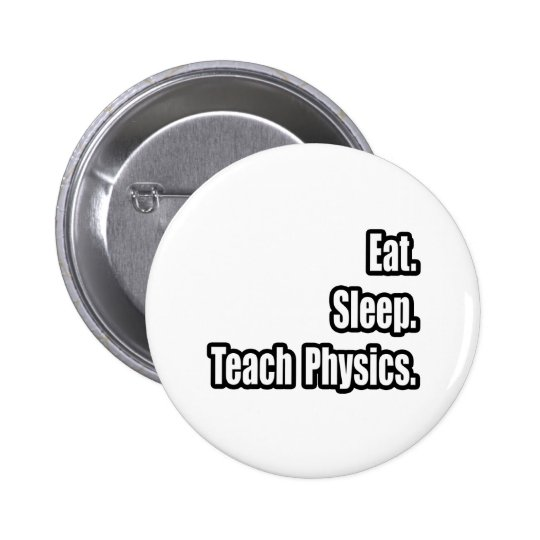 Eat. Sleep. Teach Physics. Button