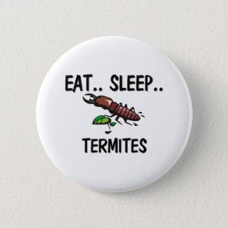 Eat Sleep TERMITES Pinback Button