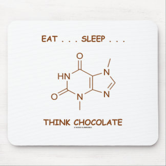 Eat ... Sleep ... Think Chocolate (Theobromine) Mouse Pad