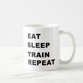 Eat, sleep, train, repeat. coffee mug