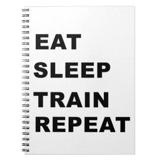 Eat, sleep, train, repeat. spiral notebook
