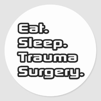 Eat. Sleep. Trauma Surgery. Classic Round Sticker