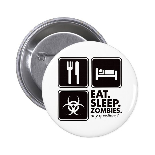 Eat Sleep Zombies - Black Pinback Button