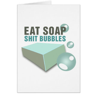 Eat Soap Shit Bubbles Wackiest Funny Card