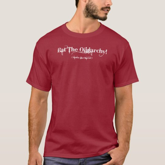 Eat The Oligarchy T-Shirt