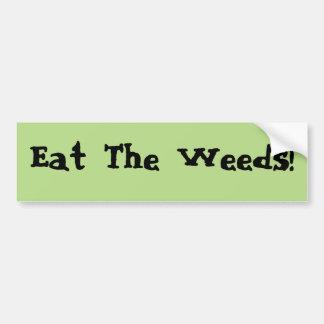 Eat The Weeds Bumper Sticker