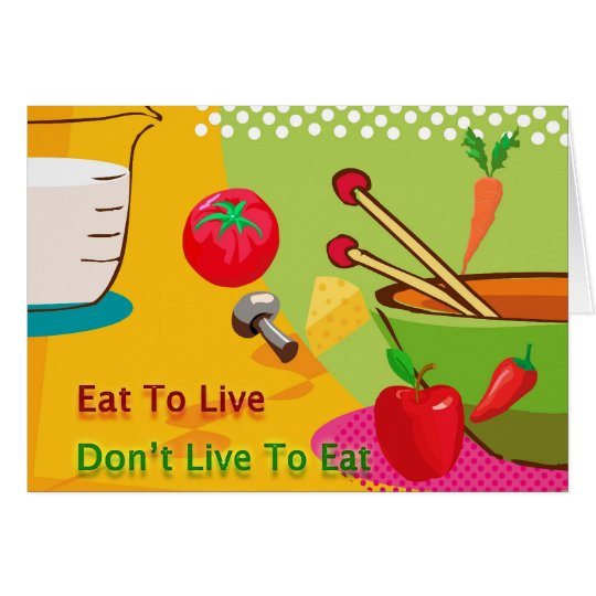 Eat To Live Don't Live To Eat Diet Card