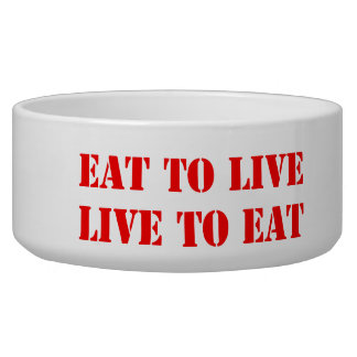 Eat to live, Live to Eat Dog Food Bowl