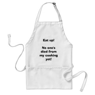 Eat up!No one's died from my cooking yet! Adult Apron