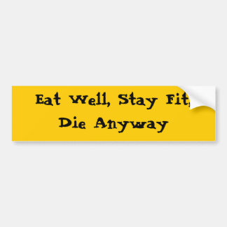 Eat Well, Stay Fit, Die Anyway Bumper Stickers